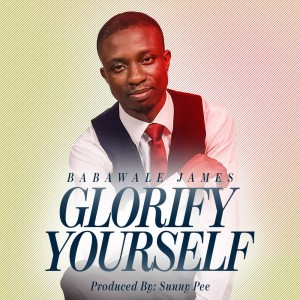 Babawale James - Glorify Yourself (Prod by Sunny Pee)