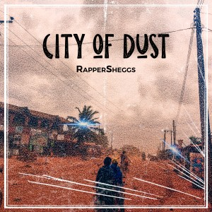Rapper Sheggs - City Of Dust