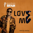 T Brain - Love Me (Mixed and Mastered By DaSilva)