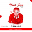EMMA GOLD - YOUR LOVE  (M & M BY SHEEGO 08164207347)