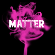 Matter (prod by MO`king)
