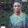 Wisecent_How E Go Be