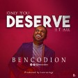 Only You Deserve It All by BENCODION