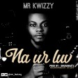 Mr kwizzy_na your love