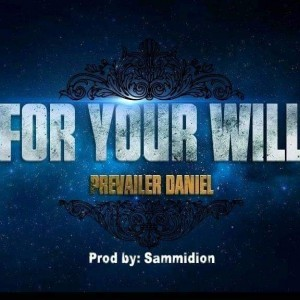 PREVAILER DANIEL FOR YOUR WILL (Gods Vessel).mp3