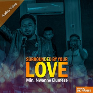 Surrounded by your love by Nwanne Elumeze