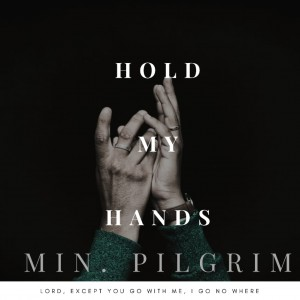 Hold My Hand  Min. PILGRIM