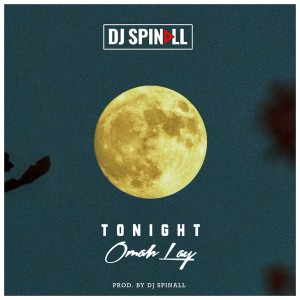 DJ Spinall Ft Omah Lay  - tonight