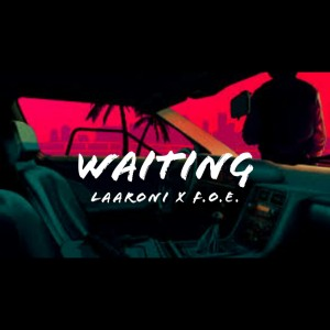 Waiting Ft F.O.E.