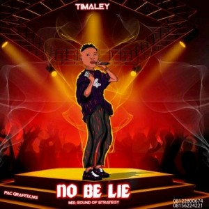 No be lie by Timaley