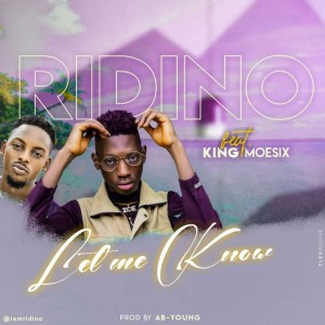 Ridino ft King Moesix -- Let Me Know