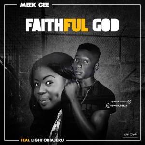 Meek Gee ft Light Obiajuru Faithful God