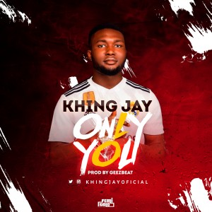 Khing Jay - Only You