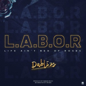 Dablizs_L.A.B.O.R (Life_Aint_Bed_Of_Roses)