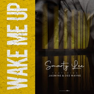 Smarty Lee ft Jasmine G x Dee Wayne - Wake Me Up